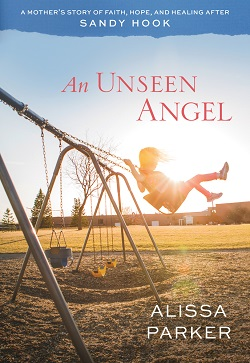 An Unseen Angel: A Mother%27s Story of Faith, Hope, and Healing After Sandy Hook