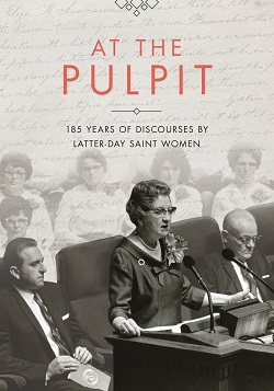 At the Pulpit: 185 Years of Discourses by Latter-day Saint Women at the pulpit book, At the Pulpit: 185 Years of Discourses by Latter-day Saint Women, books about lds women