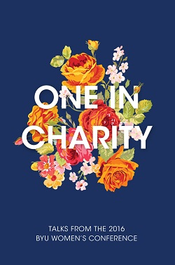 One in Charity: Talks from the 2016 BYU Women's Conference