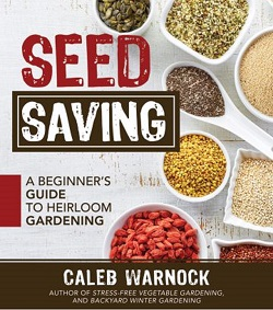 Seed Saving: A Beginners Guide to Heirloom Gardening