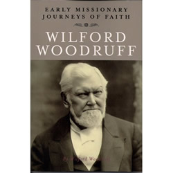 Early Missionary Journeys of Faith: Wilford Woodruff