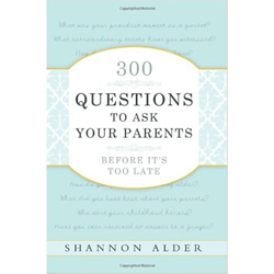 300 Questions to Ask Your Parents Before Its Too Late