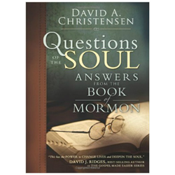 Questions of the Soul: Answers From the Book of Mormon - eBook book of mormon study guide, book of mormon primer, david a. christensen