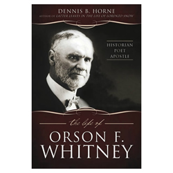 The Life of Orson F. Whitney - eBook orson f. whitney, biography, historian, poet, apostle