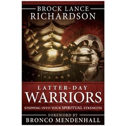 Latter-day Warriors: Stepping into Your Spiritual Strength