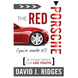 The Red Porsche: Youre Worth It! & Other Topics for LDS Youth red porsche, david ridges, david j. ridges