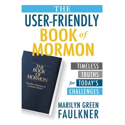The User-Friendly Book of Mormon: Timeless Truths for Todays Challenges - eBook book of mormon study aids, book of mormon books, book of mormon study books