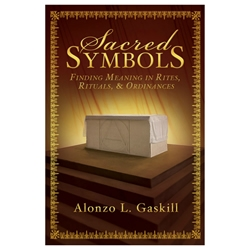 Sacred Symbols temple book, temple topic book, lds temple book, alonzo gaskill book, gospel doctrines, temple doctrines, temple teachings, temple symbols, rites, rituals, ordinances, sacred symbols, symbolic
