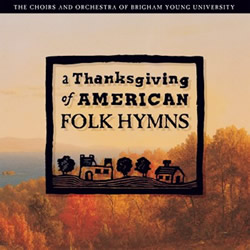 BYU Choirs and Orchestra: A Thanksgiving of American Folk Hymns CD