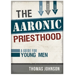 The Aaronic Priesthood: A Guide for Young Men
