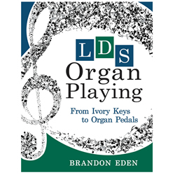 LDS Organ Playing: From Ivory Keys to Organ Pedals - Pamphlet organ playing, organ, organ hymns, lds organ hymns, teach me to play organ book